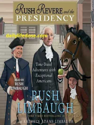 Rush Revere and the Presidency by Rush Limbaugh and Kathryn Adams Limbaugh