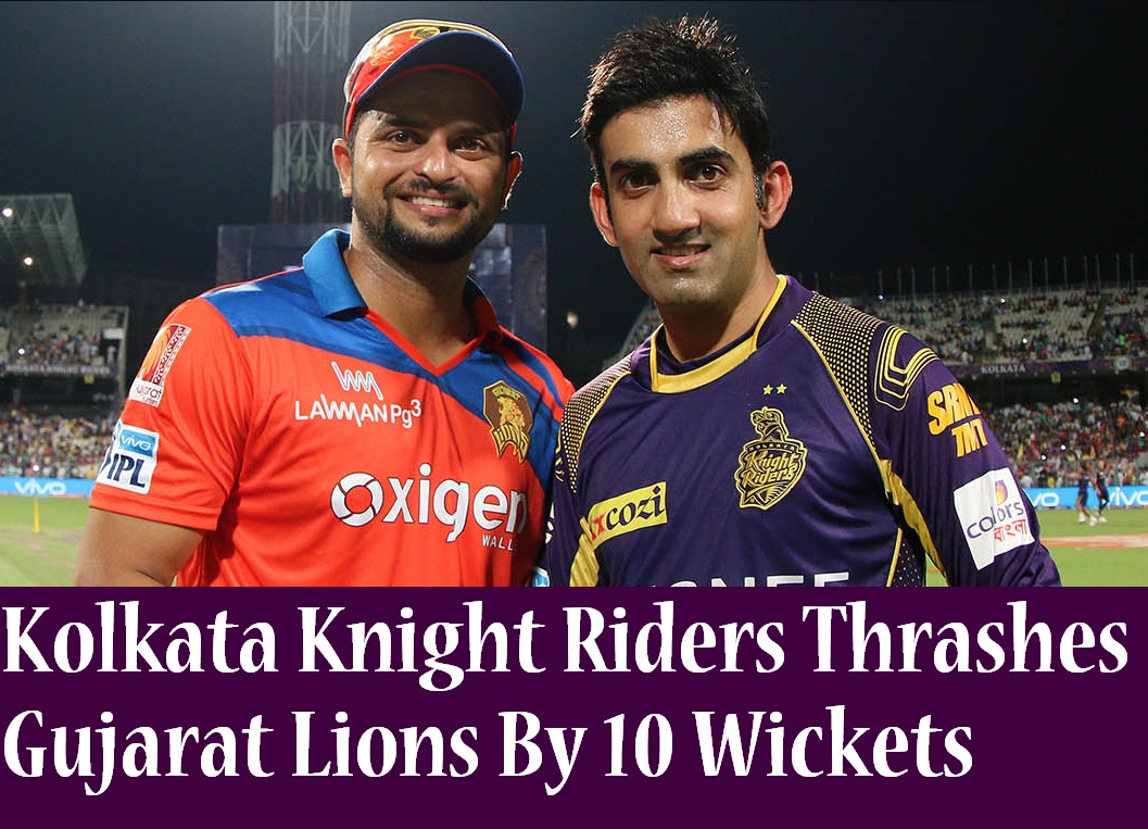 Kolkata Knight Riders Thrashes Gujarat Lions By 10 Wickets