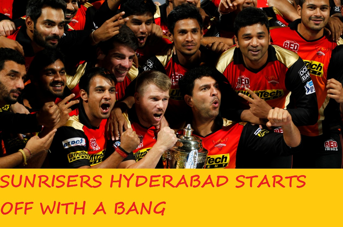 SUNRISERS HYDERABAD STARTS OFF WITH A BANG