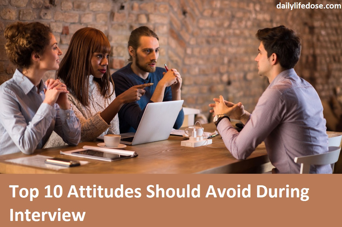 Top 10 Attitudes should Avoid during Interview For Best Result