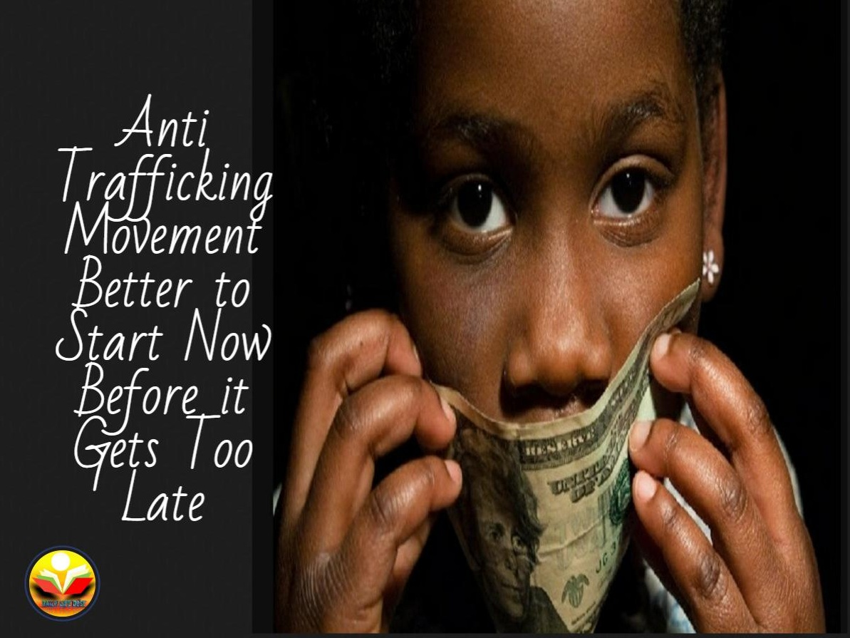 Anti Trafficking Movement Better to Start Now Before it Gets Too Late