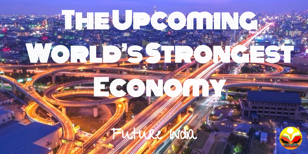 The Upcoming World's Strongest Economy Future India