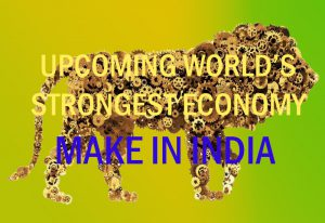 Upcoming World's Strongest Economy Make in India