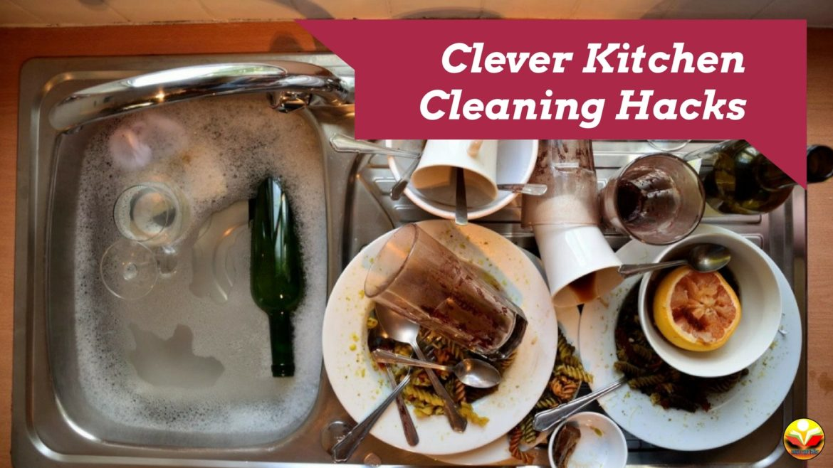 Clever Kitchen Cleaning Hacks - Tips for Daily Life