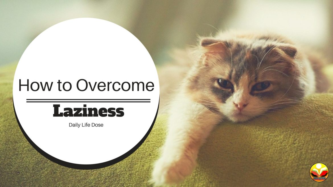 How to Overcome Laziness - 5 Daily Life Motivational Tips