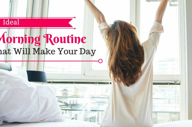 Ideal Morning Routines That Will Make Your Day